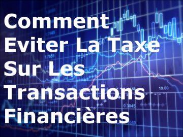 Comment éviter la taxe sur les transactions financières