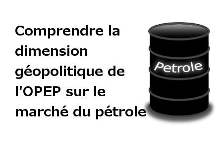 Comprendre rôle géopolitique OPEP