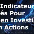 Indicateurs clés pour bien investir en actions
